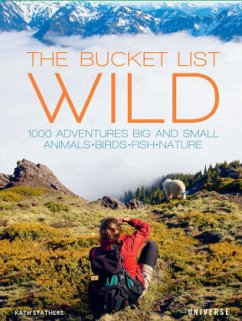 The Bucket List: Wild: 1,000 Adventures Big and Small: Animals, Birds, Fish, Nature - Stathers, Kath