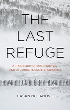 The Last Refuge: A True Story of War, Survival and Life Under Siege in Srebrenica - Nuhanovic, Hasan
