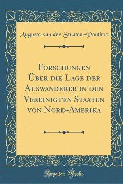 Forschungen Über die Lage der Auswanderer in den Vereinigten Staaten von Nord-Amerika (Classic Reprint)