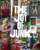 The Joy of Junk: Go Right Ahead, Fall in Love with the Wackiest Things, Find the Worth in the Worthless, Rescue & Recycle the Curious O