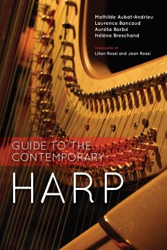 Guide to the Contemporary Harp - Aubat-Andrieu, Mathilde; Bancaud, Laurence; Barbe, Aurelie