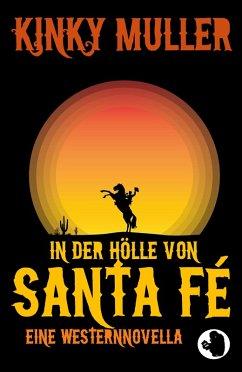 In der Hölle von Santa Fé (eBook, ePUB) - Muller, Kinky
