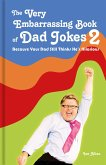 The Very Embarrassing Book of Dad Jokes 2: Because Your Dad Still Thinks He's Hilarious