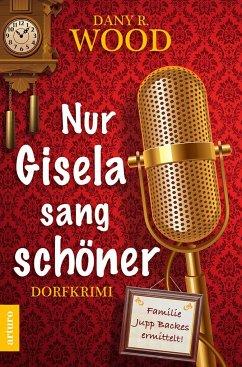 Nur Gisela sang schöner / Familie Jupp Backes ermittelt Bd.1 - Wood, Dany R.