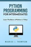 Python: Programming For Intermediates: Learn The Basics Of Python In 7 Days! (eBook, ePUB)