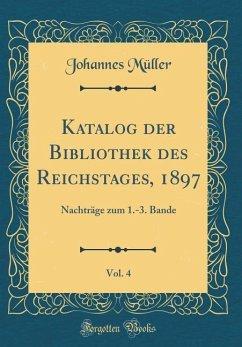 Katalog der Bibliothek des Reichstages, 1897, Vol. 4