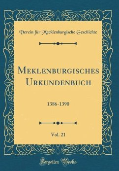 Meklenburgisches Urkundenbuch, Vol. 21: 1386-1390 (Classic Reprint)