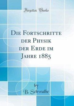 Die Fortschritte der Physik der Erde im Jahre 1885 (Classic Reprint)