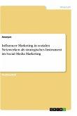 Influencer Marketing in sozialen Netzwerken als strategisches Instrument im Social Media Marketing