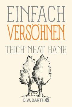 Einfach versöhnen (eBook, ePUB) - Thich Nhat Hanh
