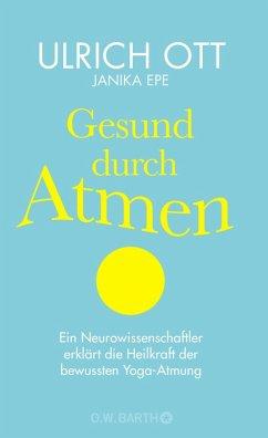 Gesund durch Atmen (eBook, ePUB) - Ott, Ulrich; Epe, Janika
