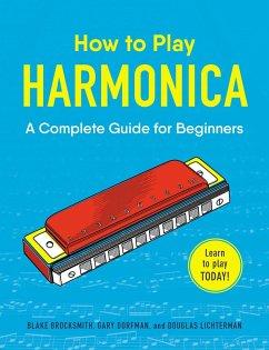 How to Play Harmonica (eBook, ePUB) - Brocksmith, Blake; Dorfman, Gary; Lichterman, Douglas