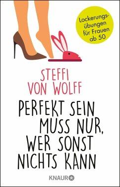 Perfekt sein muss nur, wer sonst nichts kann (eBook, ePUB) - Wolff, Steffi von