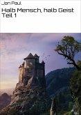 Halb Mensch, halb Geist Teil 1 (eBook, ePUB)