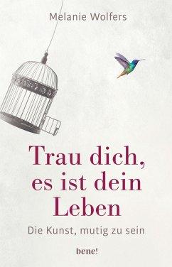 Trau dich, es ist dein Leben (eBook, ePUB) - Wolfers, Melanie