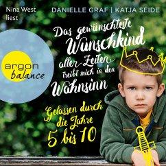 Das gewünschteste Wunschkind aller Zeiten treibt mich in den Wahnsinn - Gelassen durch die Jahre 5 bis 10 (Gekürzte Lesung) (MP3-Download) - Seide, Katja; Graf, Danielle