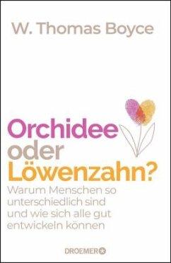 Orchidee oder Löwenzahn? - Boyce, W. Thomas