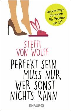 Perfekt sein muss nur, wer sonst nichts kann - Wolff, Steffi von