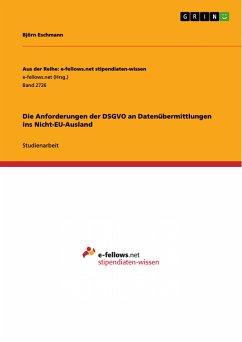 Die Anforderungen der DSGVO an Datenübermittlungen ins Nicht-EU-Ausland (eBook, PDF) - Eschmann, Björn