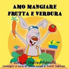 Amo mangiare frutta e verdura (Italian Bedtime Collection) (eBook, ePUB)