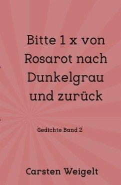 Bitte 1 x von Rosarot nach Dunkelgrau und zurück - Weigelt, Carsten