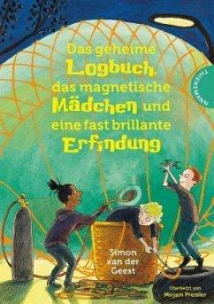 Das geheime Logbuch, das magnetische Mädchen und eine fast brillante Erfindung (Mängelexemplar) - Geest, Simon van der