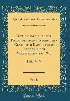 Sitzungsberichte der Philosophisch-Historischen Classe der Kaiserlichen Akademie der Wissenschaften, 1857, Vol. 23