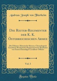Die Reiter-Regimenter der K. K. Österreichischen Armee, Vol. 3