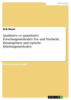 Qualitative vs. quantitative Forschungsmethoden. Vor- und Nachteile, Einsatzgebiete und typische Erhebungsmethoden