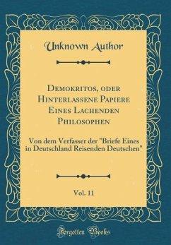 Demokritos, oder Hinterlassene Papiere Eines Lachenden Philosophen, Vol. 11