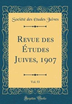 Revue des Études Juives, 1907, Vol. 53 (Classic Reprint)
