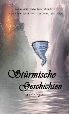 Stürmische Geschichten (eBook, ePUB) - Yasar, Melike; Wöss, Lotte R.; Lianne, Sabi; Lagall, Jeanette
