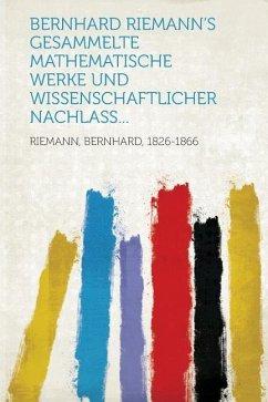 Bernhard Riemann's Gesammelte mathematische Werke und Wissenschaftlicher Nachlass...