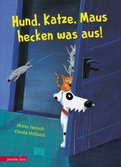 Hund, Katze, Maus hecken was aus! - Janisch, Heinz