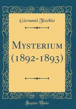 Mysterium (1892-1893) (Classic Reprint)