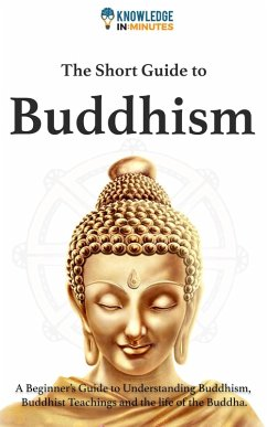 The Short Guide to Buddhism (eBook, ePUB) - Minutes, Knowledge In