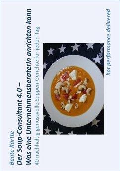 Der Soup-Consultant 4.0 - Was eine Unternehmensberaterin anrichten kann (eBook, ePUB)