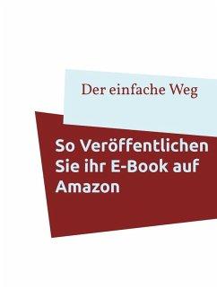 So veröffentlichen Sie Ihr E-Book auf Amazon (eBook, ePUB)
