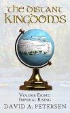 The Distant Kingdoms Volume Eight: Imperial Rising (eBook, ePUB)