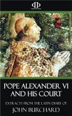Pope Alexander VI and His Court - Extracts from the Latin Diary of John Burchard (eBook, ePUB)