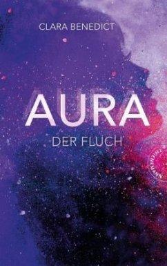 Der Fluch / Aura Trilogie Bd.3 - Benedict, Clara