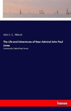 The Life and Adventures of Rear-Admiral John Paul Jones - Abbott, John S. C.