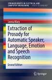 Extraction of Prosody for Automatic Speaker, Language, Emotion and Speech Recognition