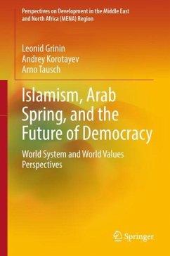 Islamism, Arab Spring, and the Future of Democracy - Grinin, Leonid; Korotayev, Andrey; Tausch, Arno