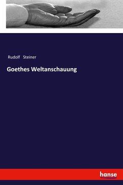 Goethes Weltanschauung - Steiner, Rudolf