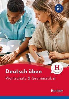 Deutsch üben Wortschatz & Grammatik B1 - Billina, Anneli; Brill, Lilli Marlen; Techmer, Marion