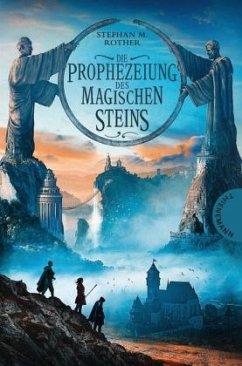Die Prophezeiung des magischen Steins - Rother, Stephan M.