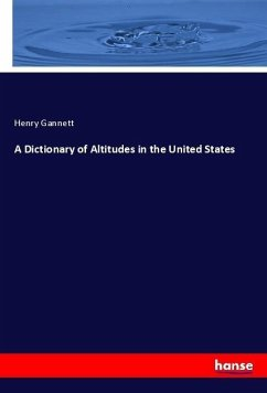 A Dictionary of Altitudes in the United States - Gannett, Henry
