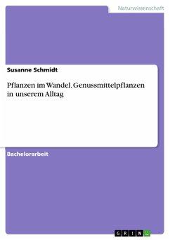 Pflanzen im Wandel. Genussmittelpflanzen in unserem Alltag (eBook, PDF) - Schmidt, Susanne