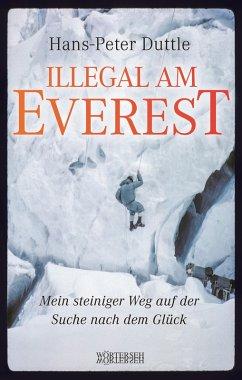 Illegal am Everest (eBook, ePUB) - Duttle, Hans-Peter; Winteler, Reto